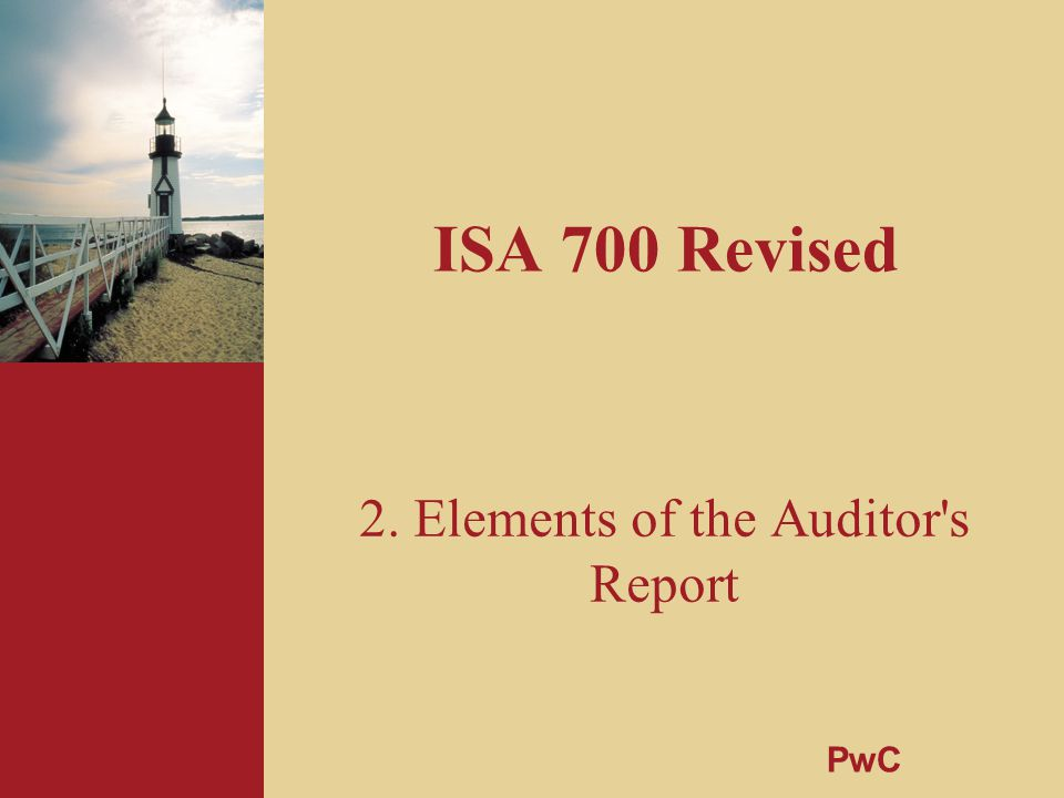 ISA 700 Revised 2. Elements of the Auditor's Report PwC
