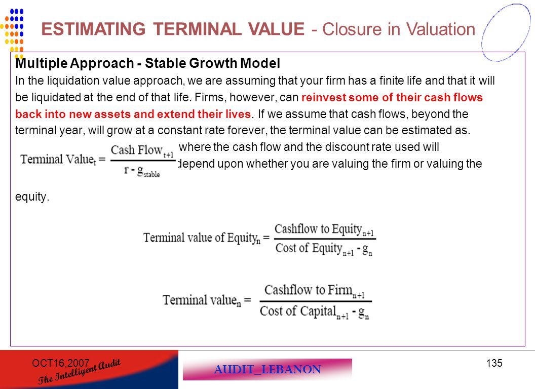 AUDIT_LEBANON The Intelligent Audit OCT16,2007135 Multiple Approach - Stable Growth Model In the liquidation value approach, we are assuming that your