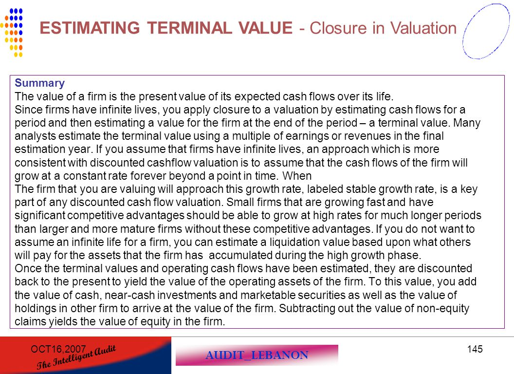 AUDIT_LEBANON The Intelligent Audit OCT16,2007145 Summary The value of a firm is the present value of its expected cash flows over its life. Since fir