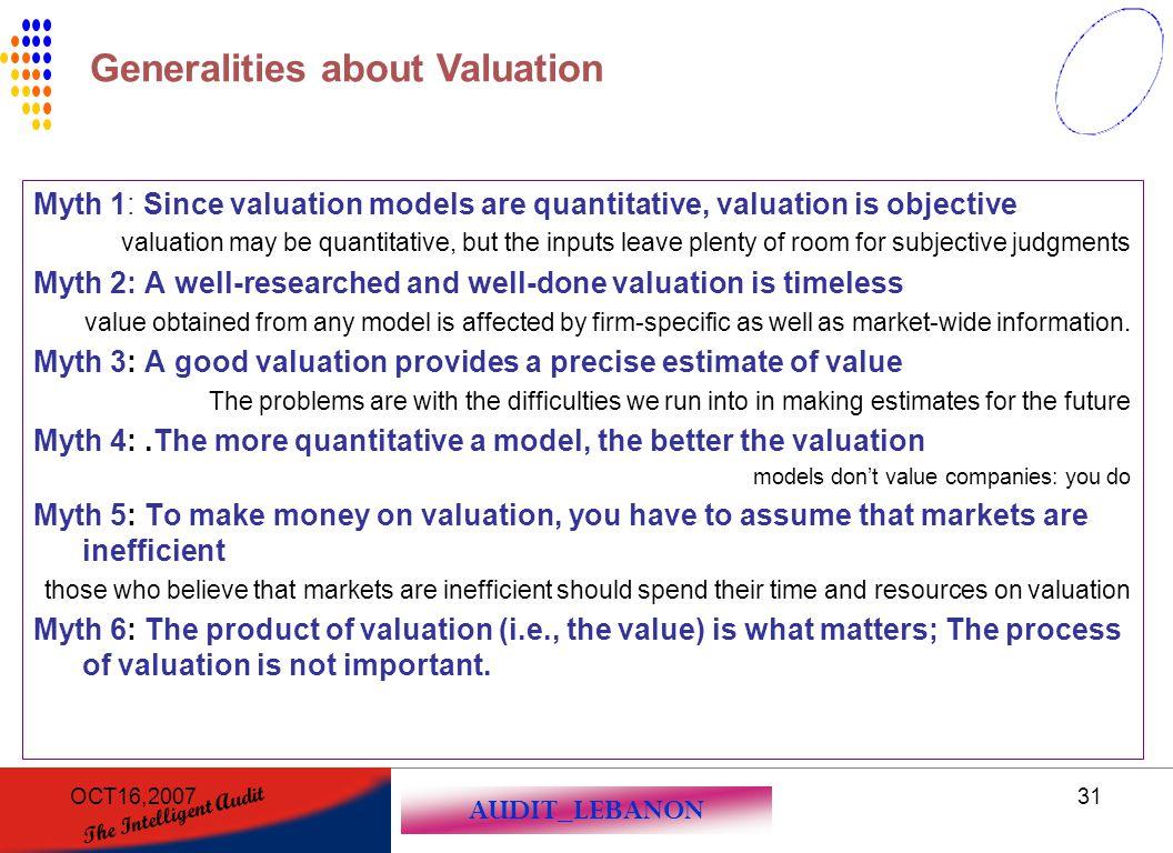 AUDIT_LEBANON The Intelligent Audit OCT16,200731 Myth 1: Since valuation models are quantitative, valuation is objective valuation may be quantitative