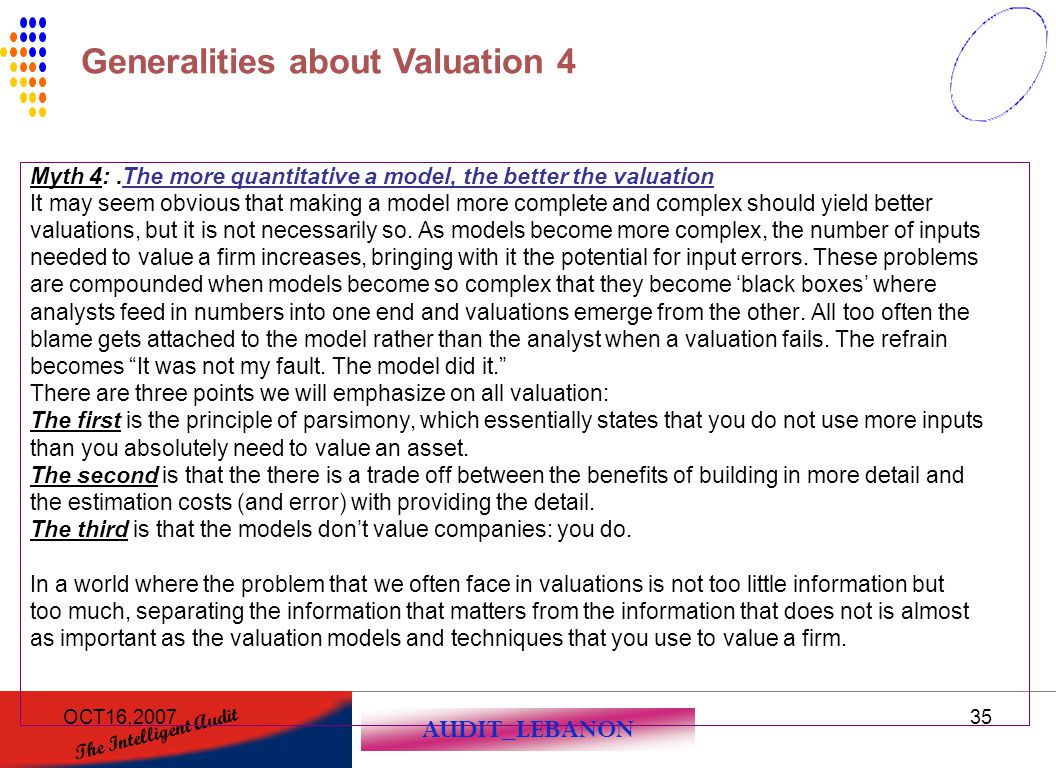 AUDIT_LEBANON The Intelligent Audit OCT16,200735 Myth 4:.The more quantitative a model, the better the valuation It may seem obvious that making a mod
