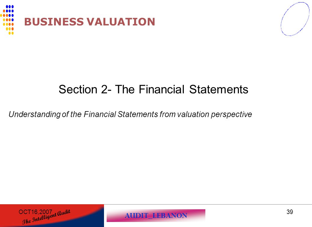 AUDIT_LEBANON The Intelligent Audit OCT16,200739 BUSINESS VALUATION Section 2- The Financial Statements Understanding of the Financial Statements from