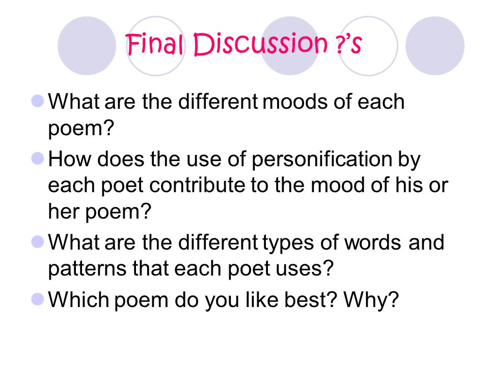 Final Discussion ?'s What are the different moods of each poem? How does the use of personification by each poet contribute to the mood of his or her
