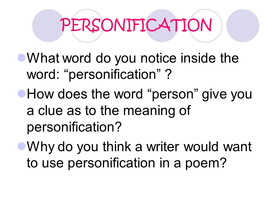 """PERSONIFICATION What word do you notice inside the word: """"personification"""" ? How does the word """"person"""" give you a clue as to the meaning of personifi"""