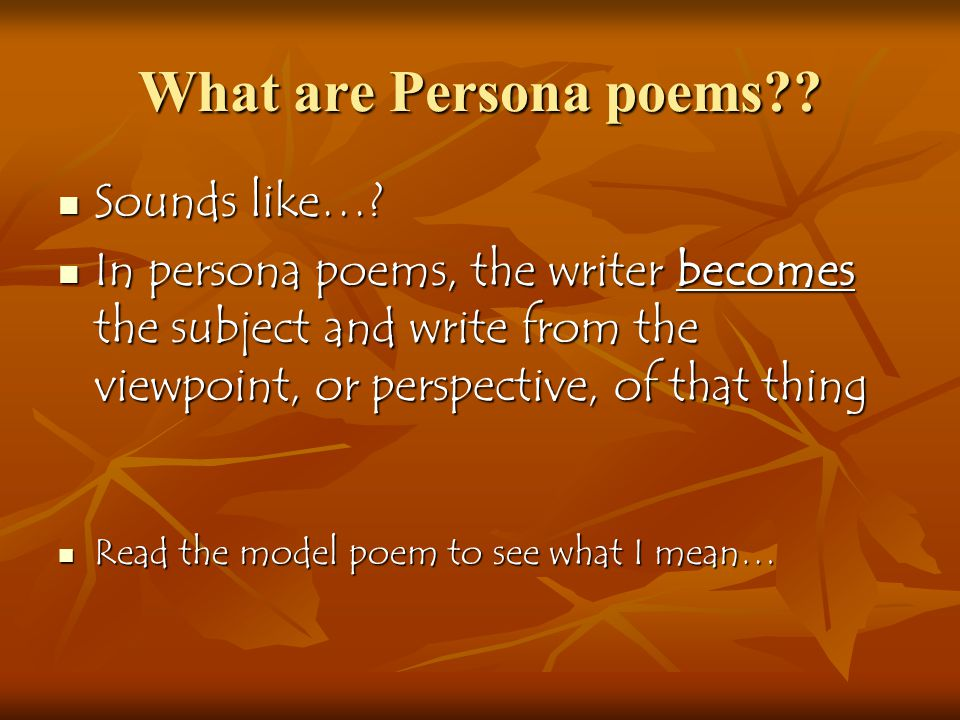 What are Persona poems . Sounds like…. Sounds like….