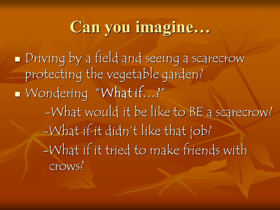 Can you imagine… Driving by a field and seeing a scarecrow protecting the vegetable garden.