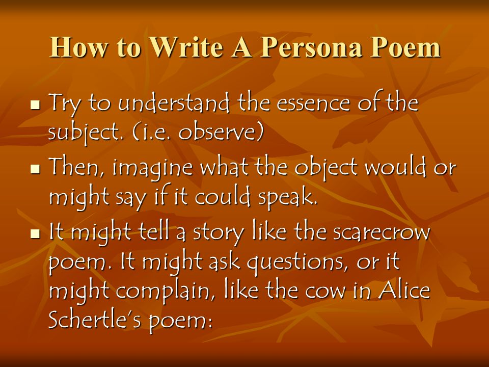 How to Write A Persona Poem Try to understand the essence of the subject.