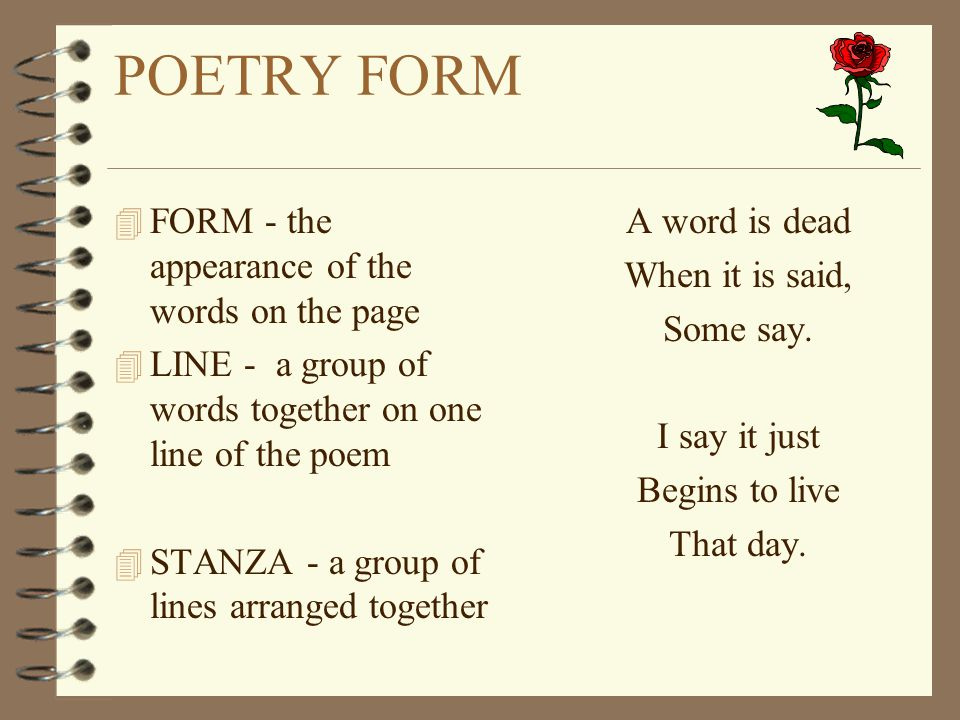 POETRY FORM 4 FORM - the appearance of the words on the page 4 LINE - a group of words together on one line of the poem 4 STANZA - a group of lines ar