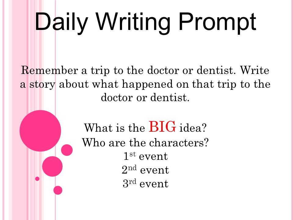 Daily Writing Prompt Remember a trip to the doctor or dentist. Write a story about what happened on that trip to the doctor or dentist. What is the BI
