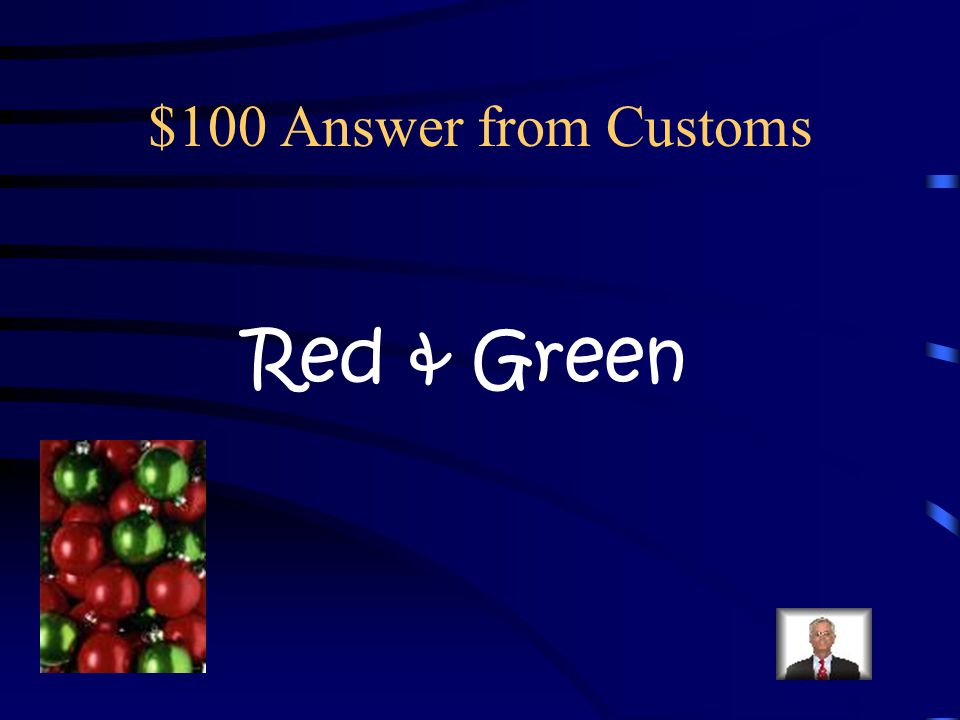 $100 Question from Customs What are the 2 Christmas colors