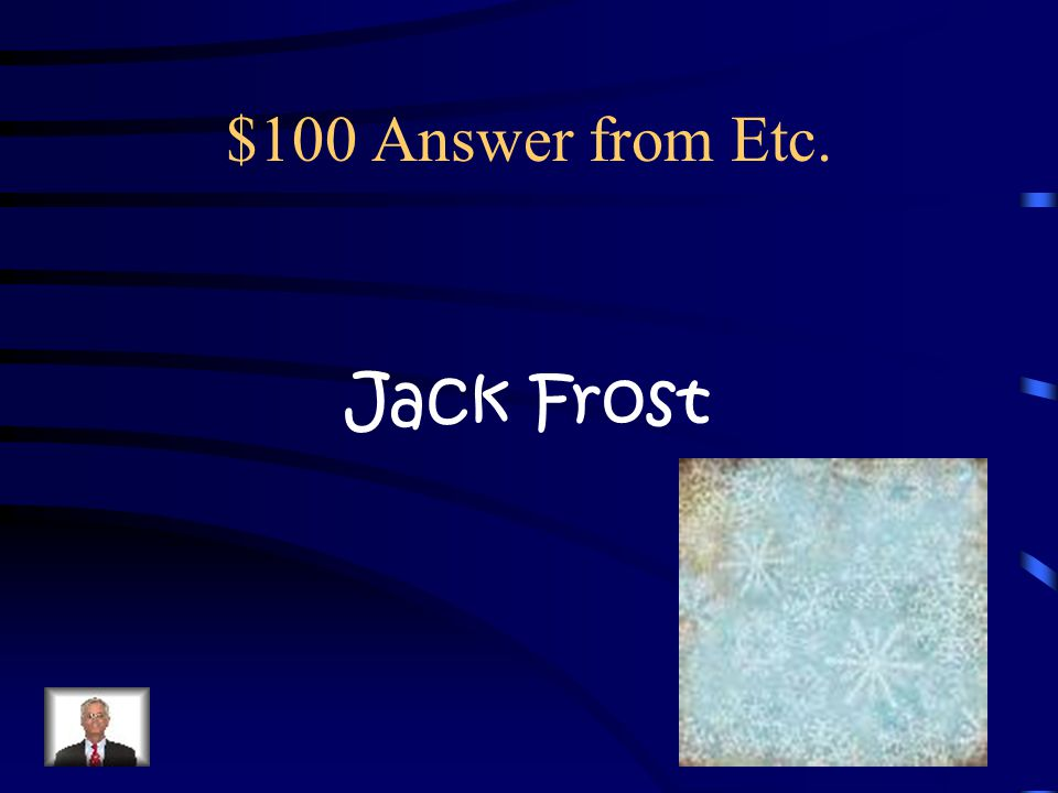 $100 Question from Etc. Whose nipping at your nose when you go outside in the winter