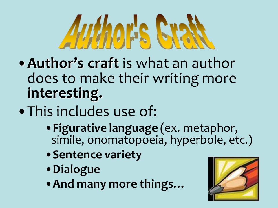 Author's craft interesting.Author's craft is what an author does to make their writing more interesting. This includes use of: Figurative language (ex