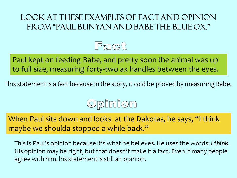"""Look at these examples of fact and opinion from """"Paul Bunyan and Babe the Blue Ox."""" Paul kept on feeding Babe, and pretty soon the animal was up to fu"""