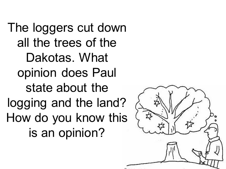 The loggers cut down all the trees of the Dakotas. What opinion does Paul state about the logging and the land? How do you know this is an opinion?