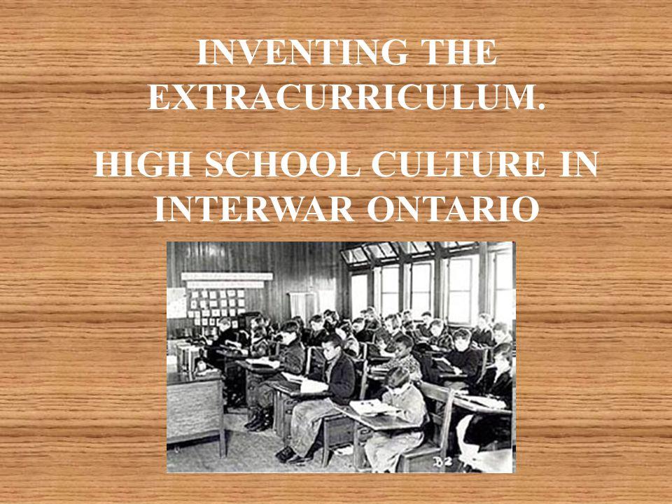 INVENTING THE EXTRACURRICULUM. HIGH SCHOOL CULTURE IN INTERWAR ONTARIO