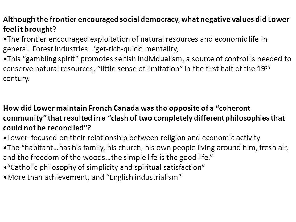 Although the frontier encouraged social democracy, what negative values did Lower feel it brought? The frontier encouraged exploitation of natural res