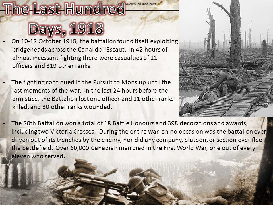-On 10-12 October 1918, the battalion found itself exploiting bridgeheads across the Canal de l Escaut.