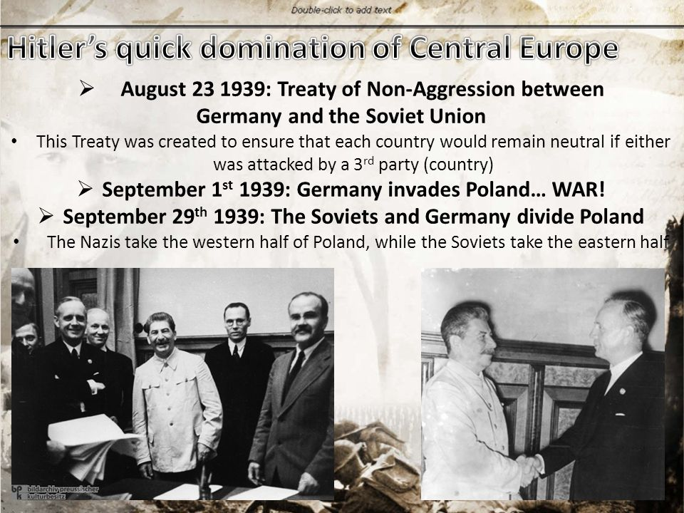  August 23 1939: Treaty of Non-Aggression between Germany and the Soviet Union This Treaty was created to ensure that each country would remain neutral if either was attacked by a 3 rd party (country)  September 1 st 1939: Germany invades Poland… WAR.