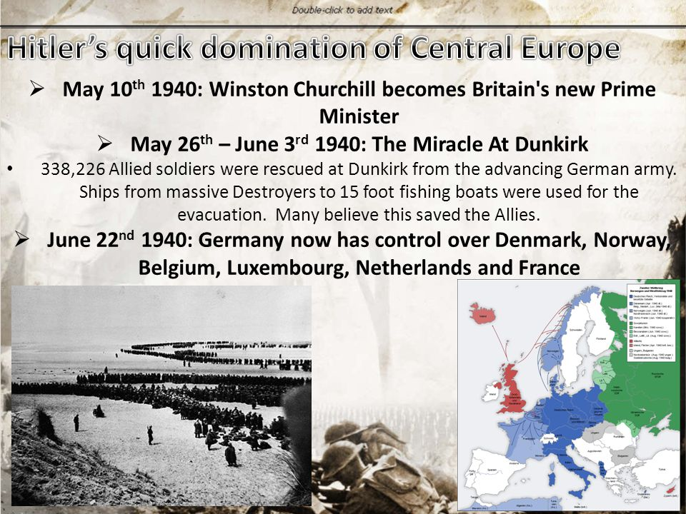  May 10 th 1940: Winston Churchill becomes Britain s new Prime Minister  May 26 th – June 3 rd 1940: The Miracle At Dunkirk 338,226 Allied soldiers were rescued at Dunkirk from the advancing German army.