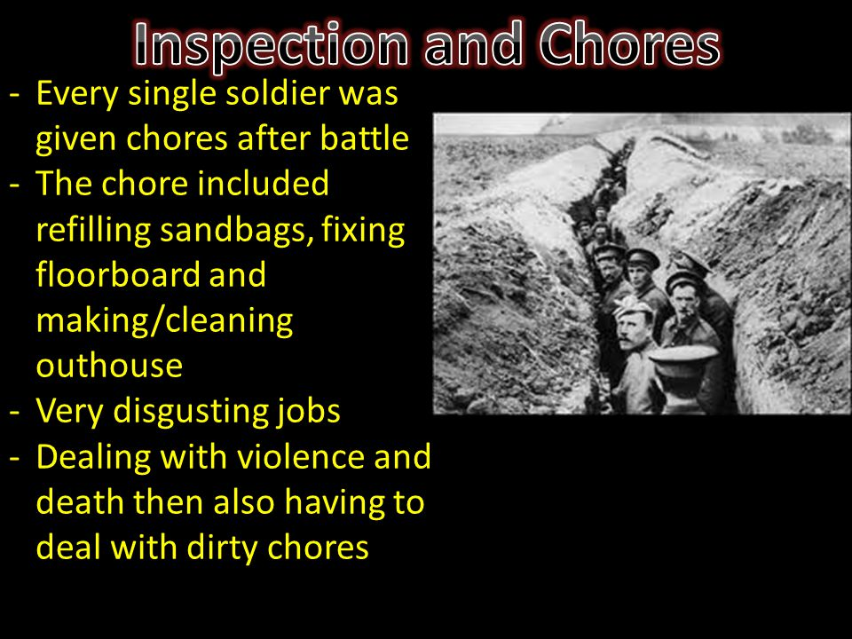 -Every single soldier was given chores after battle -The chore included refilling sandbags, fixing floorboard and making/cleaning outhouse -Very disgu