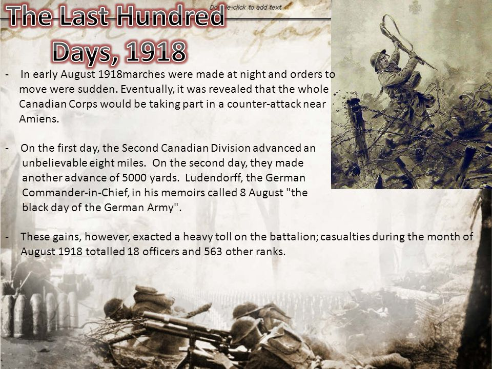 -In early August 1918marches were made at night and orders to move were sudden. Eventually, it was revealed that the whole Canadian Corps would be tak