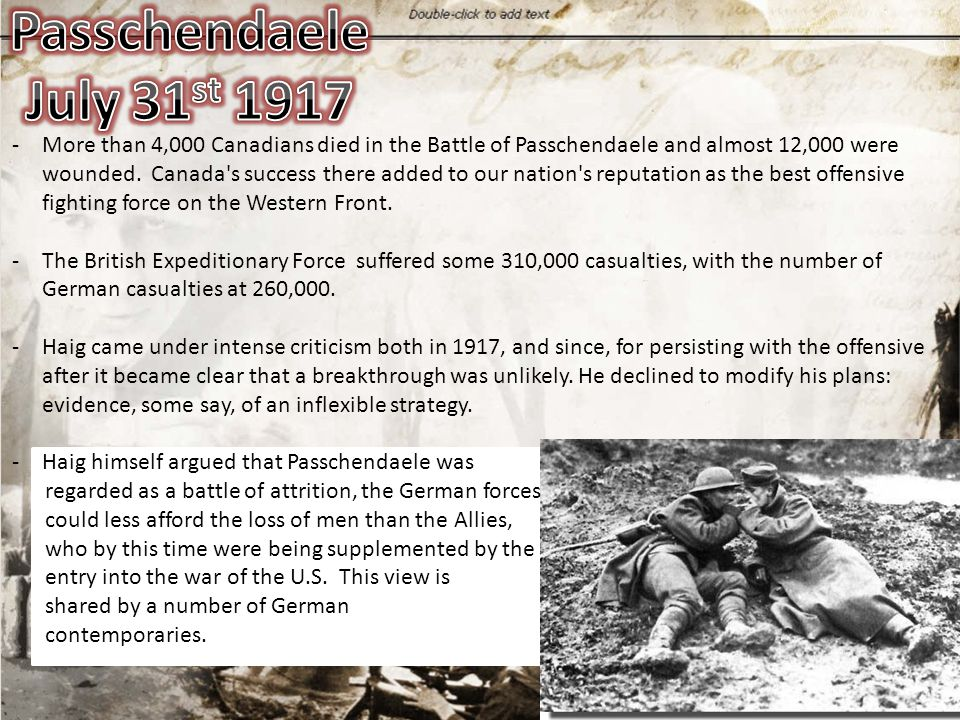 -More than 4,000 Canadians died in the Battle of Passchendaele and almost 12,000 were wounded. Canada's success there added to our nation's reputation