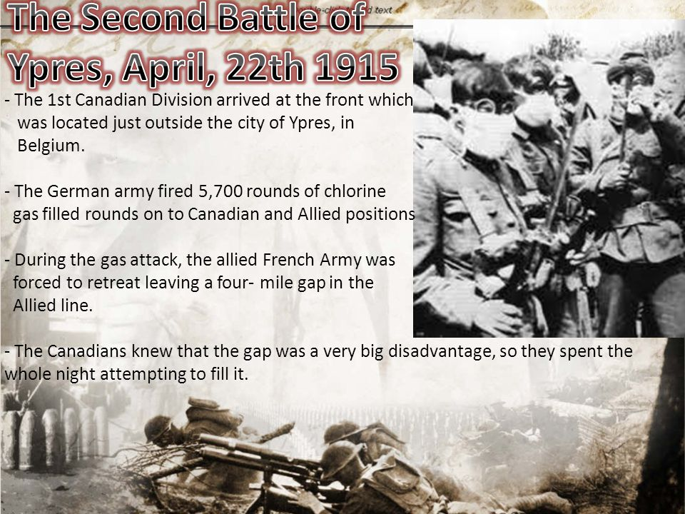 -The only protection Canadian soldiers had against the gas attack was to wrap their mouths in damp cloth to filter out some of the gas (usually they used urine to dampen the cloth).