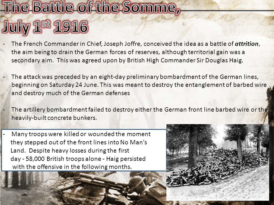 -The French Commander in Chief, Joseph Joffre, conceived the idea as a battle of attrition, the aim being to drain the German forces of reserves, alth