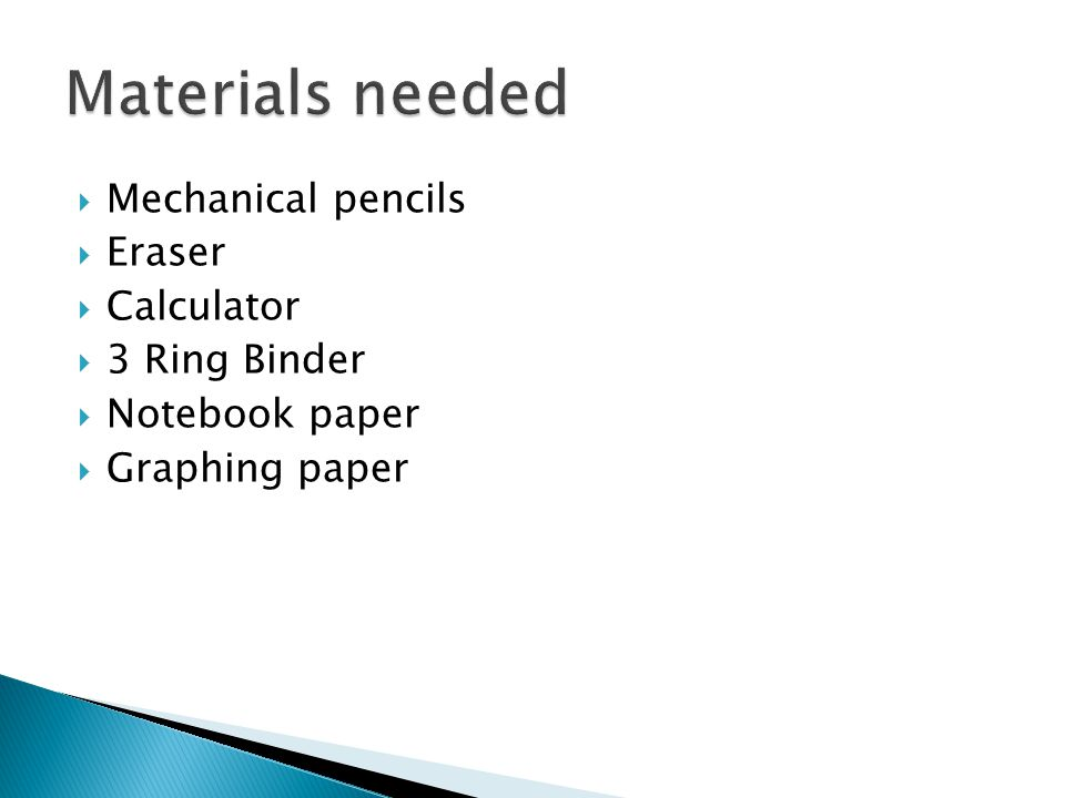  Mechanical pencils  Eraser  Calculator  3 Ring Binder  Notebook paper  Graphing paper
