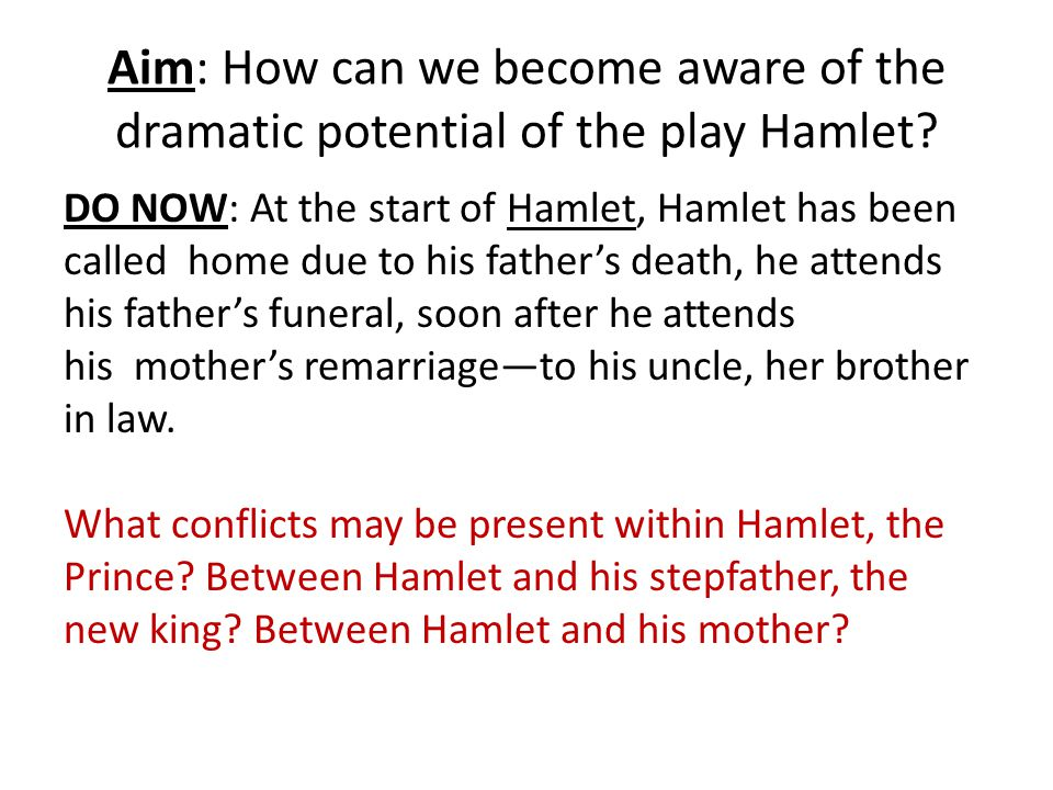 Aim: How can we become aware of the dramatic potential of the play Hamlet? DO NOW: At the start of Hamlet, Hamlet has been called home due to his fath