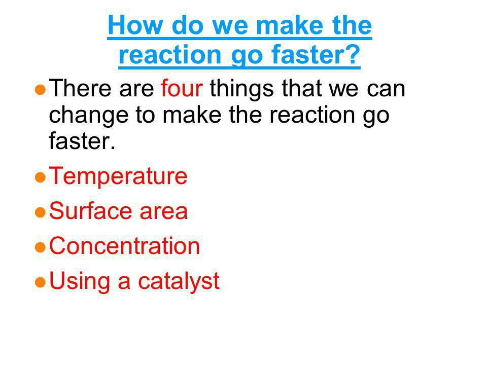 How do we make the reaction go faster.