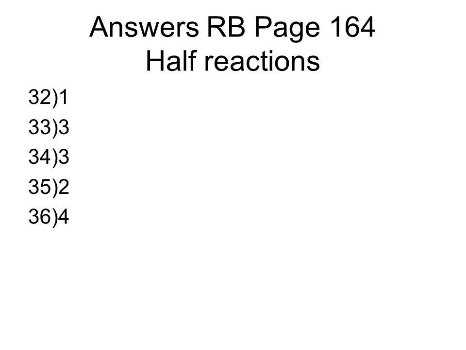 Answers RB Page 164 Half reactions 32)1 33)3 34)3 35)2 36)4