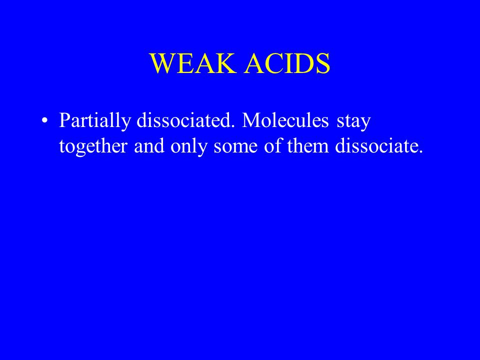 STRONG ACIDS COMPLETELY DISSOCIATED If the solution is 2 M, 2 mol of H + and 2 mol of Cl-