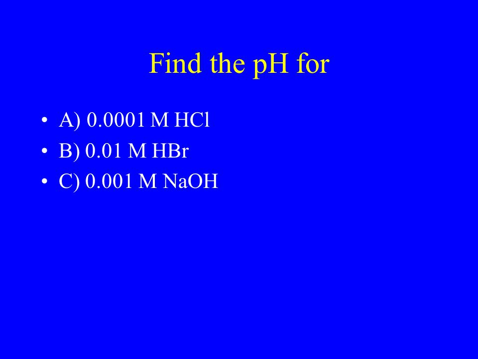 Finding pH for a solution of a strong acid or strong base For strong acid the concentration of the acid is the same as H + For strong bases the concen