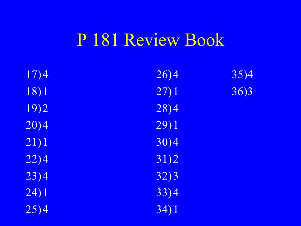 P 177 REVIEW BOOK 1)2 2)1 3)1 4)2 5)4 6)4 7)1 8)3 9)2 10)2 11)4 12)1 13)1