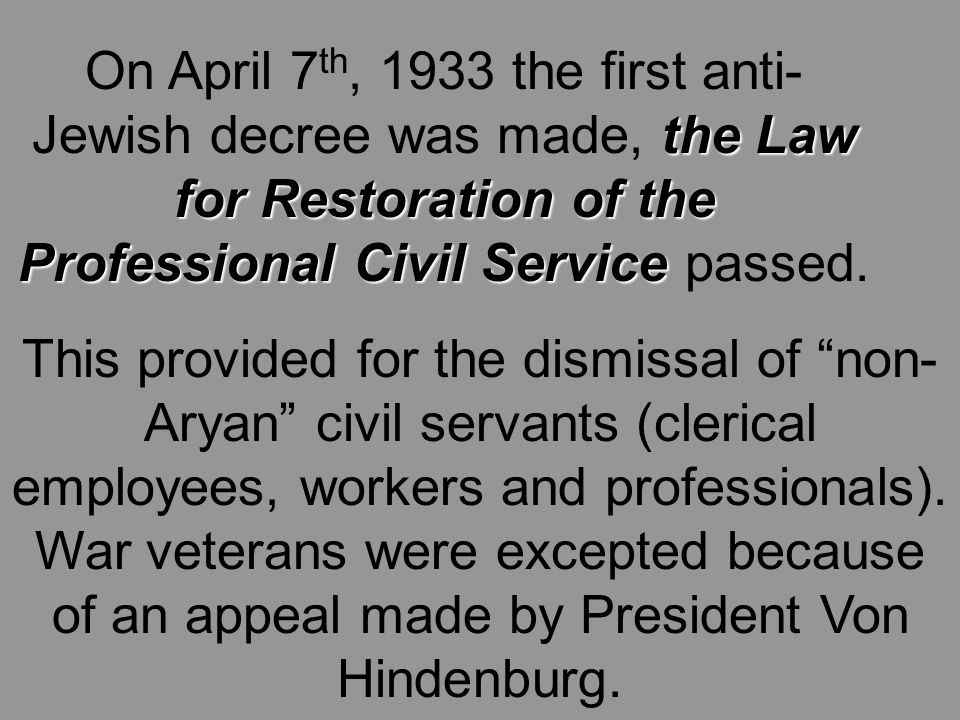the Law for Restoration of the Professional Civil Service On April 7 th, 1933 the first anti- Jewish decree was made, the Law for Restoration of the Professional Civil Service passed.