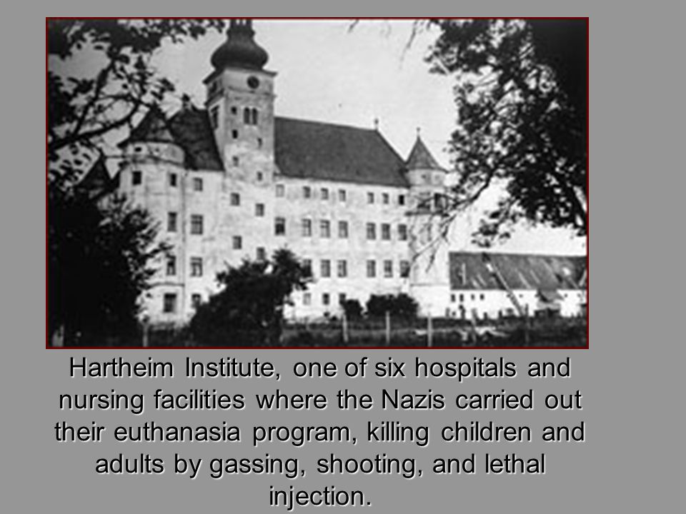 Hartheim Institute, one of six hospitals and nursing facilities where the Nazis carried out their euthanasia program, killing children and adults by gassing, shooting, and lethal injection.