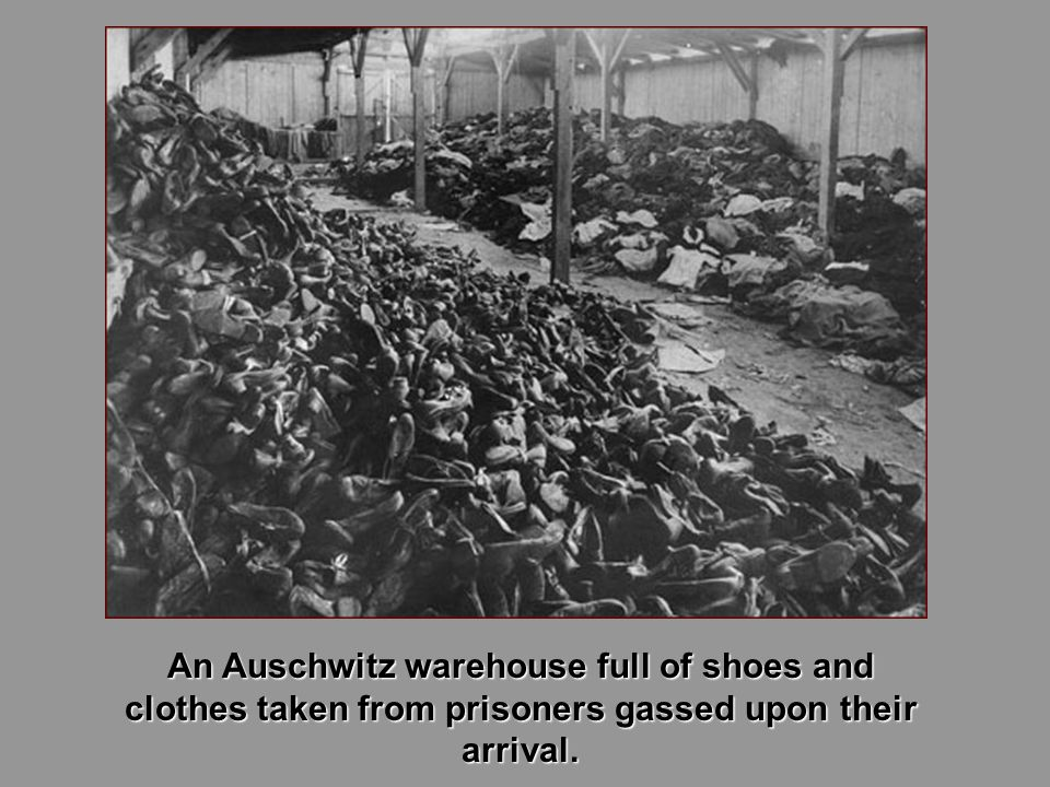 An Auschwitz warehouse full of shoes and clothes taken from prisoners gassed upon their arrival.