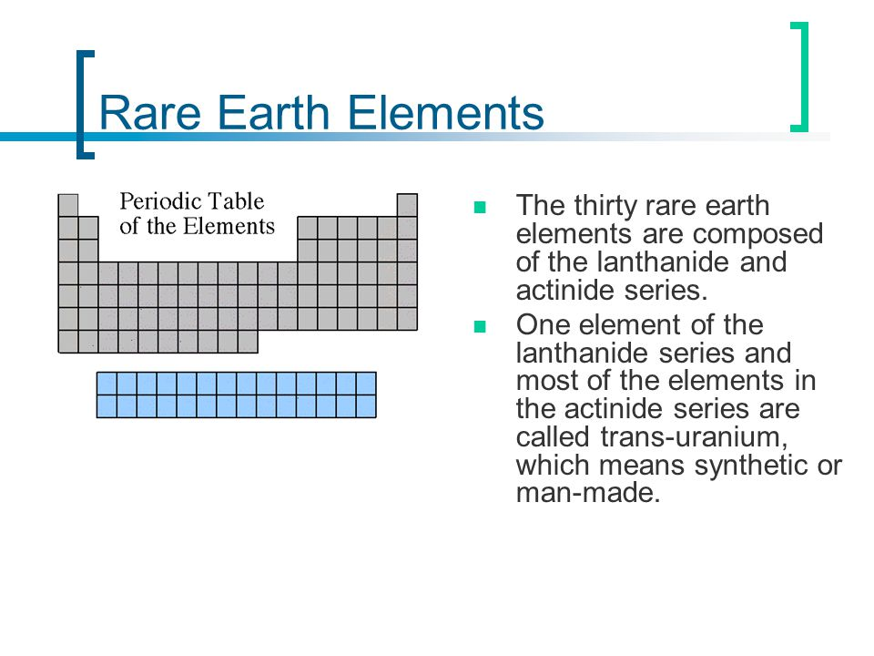 Rare Earth Elements The thirty rare earth elements are composed of the lanthanide and actinide series. One element of the lanthanide series and most o