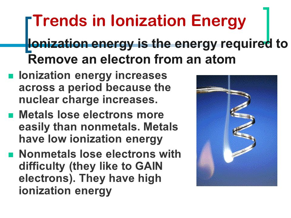 Trends in Ionization Energy Ionization energy increases across a period because the nuclear charge increases. Metals lose electrons more easily than n
