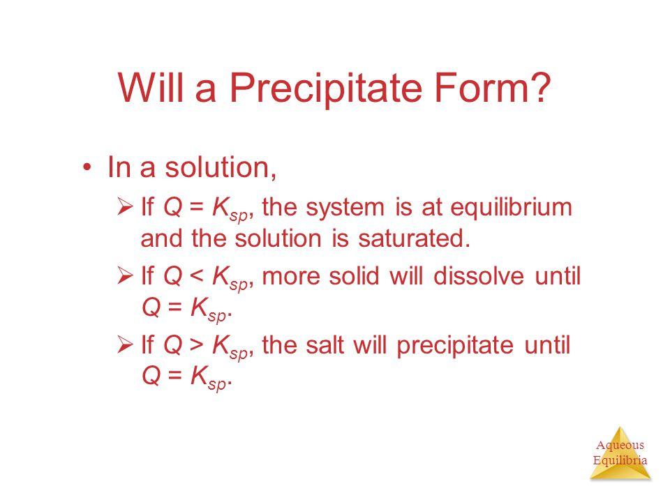 Aqueous Equilibria Will a Precipitate Form.
