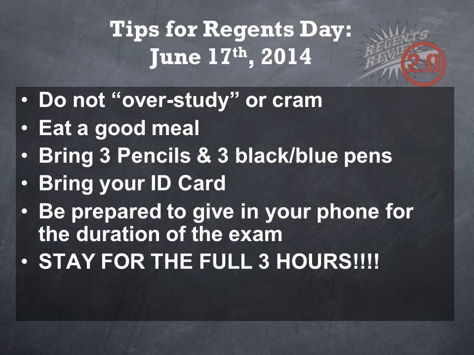 """Do not """"over-study"""" or cram Eat a good meal Bring 3 Pencils & 3 black/blue pens Bring your ID Card Be prepared to give in your phone for the duration"""
