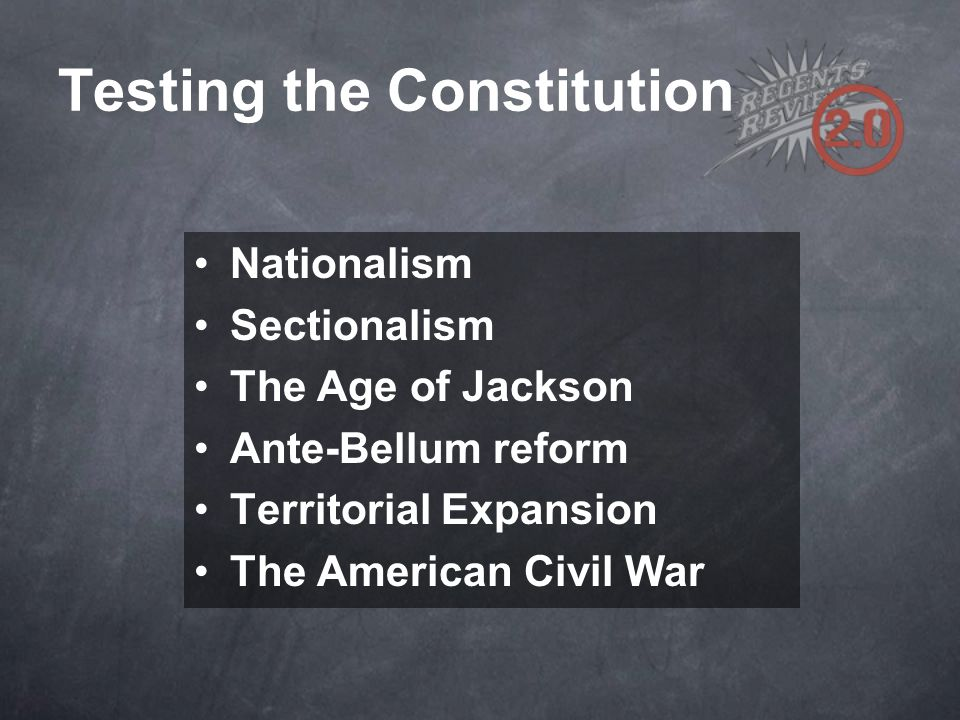 Testing the Constitution Nationalism Sectionalism The Age of Jackson Ante-Bellum reform Territorial Expansion The American Civil War