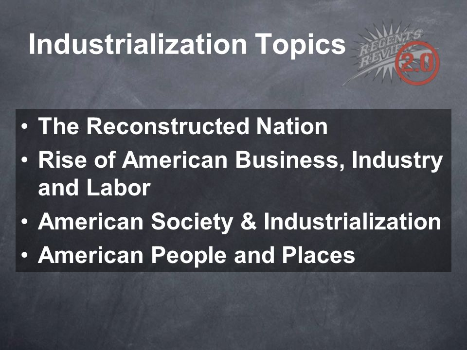 Industrialization Topics The Reconstructed Nation Rise of American Business, Industry and Labor American Society & Industrialization American People a