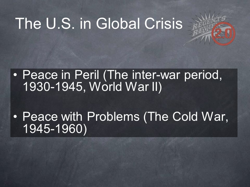 The U.S. in Global Crisis Peace in Peril (The inter-war period, 1930-1945, World War II) Peace with Problems (The Cold War, 1945-1960)