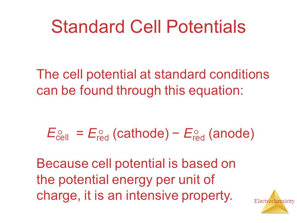 Electrochemistry Standard Cell Potentials The cell potential at standard conditions can be found through this equation: E cell  = E red (cathode) − E