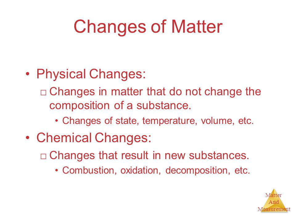 Matter And Measurement SEPTEMBER 21 ELEMENT, COMPOUNDS AND MIXTURES REVIEW FOR TEST PHYSICAL AND CHEMICAL PROPERTIES PHYSICAL AND CHEMICAL CHANGES DENSITY