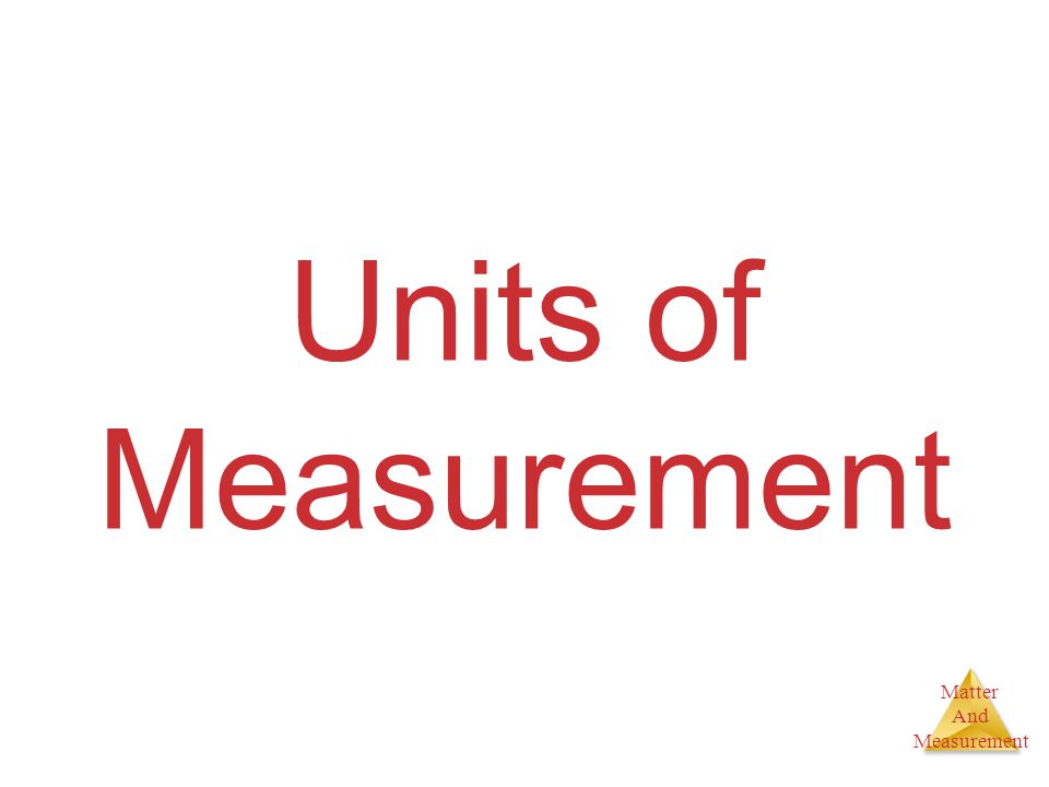 Matter And Measurement SI Units There are two types of units: –fundamental (or base) units; –derived units.
