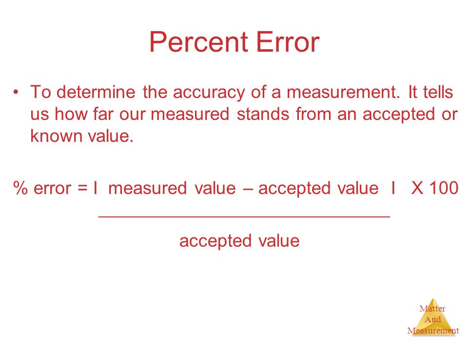Matter And Measurement Percent Error To determine the accuracy of a measurement. It tells us how far our measured stands from an accepted or known val