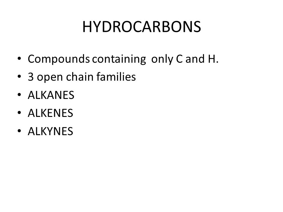 Homologous Series or families Group of related compounds in which each member differs from the next by one carbon and 2 hydrogens